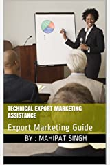Technical Export Marketing Assistance: Export Marketing Guide (Export Import Business Guide Book 1) Kindle Edition
