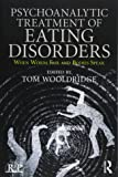 Psychoanalytic Treatment of Eating Disorders: When Words Fail and Bodies Speak (Relational Perspectives Book Series)
