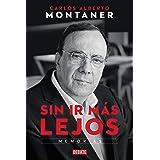 Sin ir más lejos. Memorias / Without Going Further (Spanish Edition)