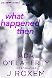 What Happened Then: an M/M Novel