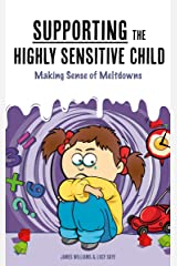 Supporting the Highly Sensitive Child: Making Sense of Meltdowns (My Highly Sensitive Child Book 2) Kindle Edition