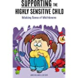 Supporting the Highly Sensitive Child: Making Sense of Meltdowns (A Nutshell Guide Book 3)