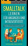Smalltalk: Für Anfänger und Introvertierte: ✅So gelingt es dir im Beruf mit einer guten Rhetorik und Selbstvertrauen zum Experten zu werden! ✅ (Selbstbewusstsein, Dating, Freunde, Beziehungen)
