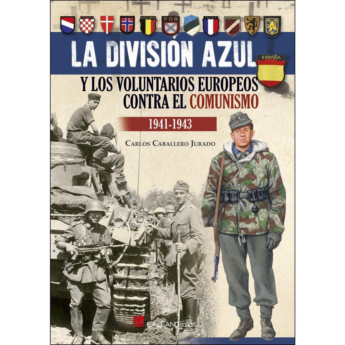 La división azul y los voluntarios europeos contra el comunismo: Amazon.es: Caballero Jurado, Carlos: Libros
