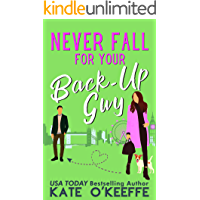 Never Fall for Your Back-Up Guy: A laugh-out-loud sweet romantic comedy (It's Complicated Book 1)