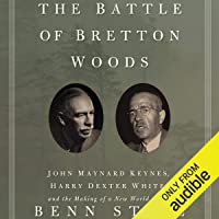 The Battle of Bretton Woods: John Maynard Keynes, Harry Dexter White, and the Making of a New World Order