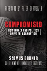 Compromised: How Money and Politics Drive FBI Corruption Kindle Edition