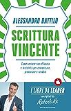 Scrittura vincente: Come scrivere con efficacia e incisività per comunicare, presentare e vendere