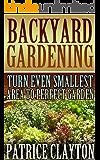 Backyard Gardening: Turn Even Smallest Area To Perfect Garden (English Edition)