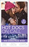 Hot Docs On Call: His Christmas Wish: It Started at Christmas... / The Doctor's Sleigh Bell Proposal / White Christmas for the Single Mum