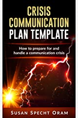 Crisis Communication Plan Template: How to prepare for and calmly handle a communication crisis Kindle Edition