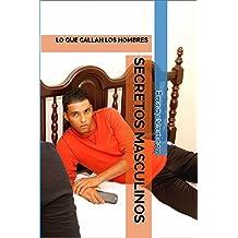 SECRETOS MASCULINOS: LO QUE CALLAN LOS HOMBRES (Spanish Edition) Feb 1, 2018