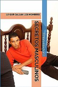 SECRETOS MASCULINOS: LO QUE CALLAN LOS HOMBRES (Spanish Edition)