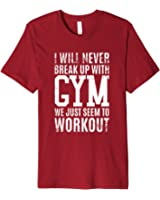 Funny Gym T Shirts: Break Up WIth Gym T-shirt