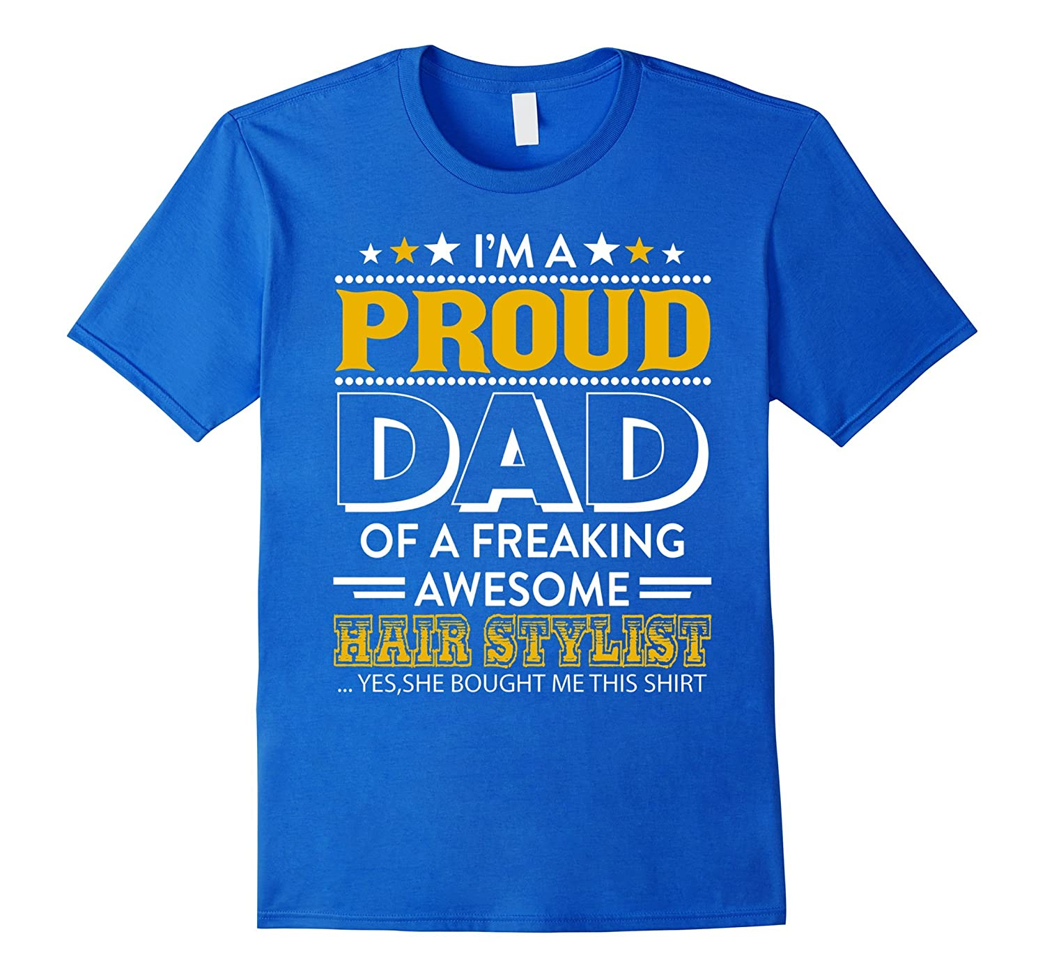 I'm A Proud Dad Of A Hairstylist T-shirt Father Gifts