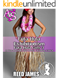 Futa Hula Exhibitionism (Futa Hula Girls 3): (A Futa-on-Female, Futa-on-Futa, Cuckolding, Erotica)
