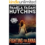 Fighting For Anna (A Michele Lopez Hanson Texas Mystery): A What Doesn't Kill You Mystery