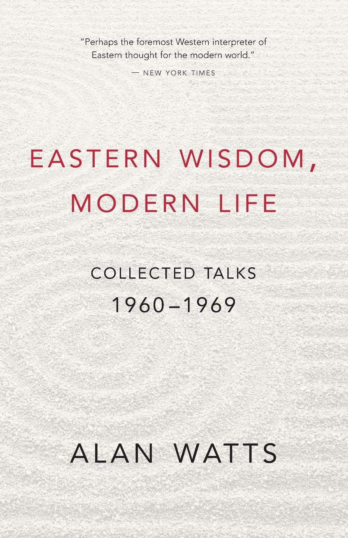 Amazon: Eastern Wisdom, Modern Life: Collected Talks: 19601969  (9781577311805): Alan W Watts: Books