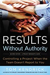 Results Without Authority: Controlling a Project When the Team Doesn't Report to You Paperback