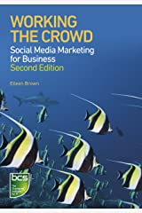 Working the Crowd: Social media marketing for business Kindle Edition