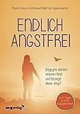 Endlich angstfrei: Begegne deinem inneren Kind und besiege deine Angst (German Edition)