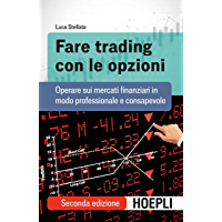 Fare trading con le opzioni: Operare sui mercati finanziari in modo professionale e consapevole