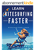 Learn Kitesurfing Faster: Kitesurfing Made Simple (English Edition)
