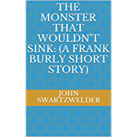 The Monster That Wouldn't Sink: (A Frank Burly Short Story)