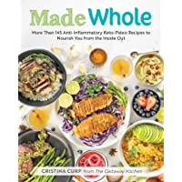 Made Whole: More Than 145 Anti-lnflammatory Keto-Paleo Recipes to Nourish You from the Inside Out