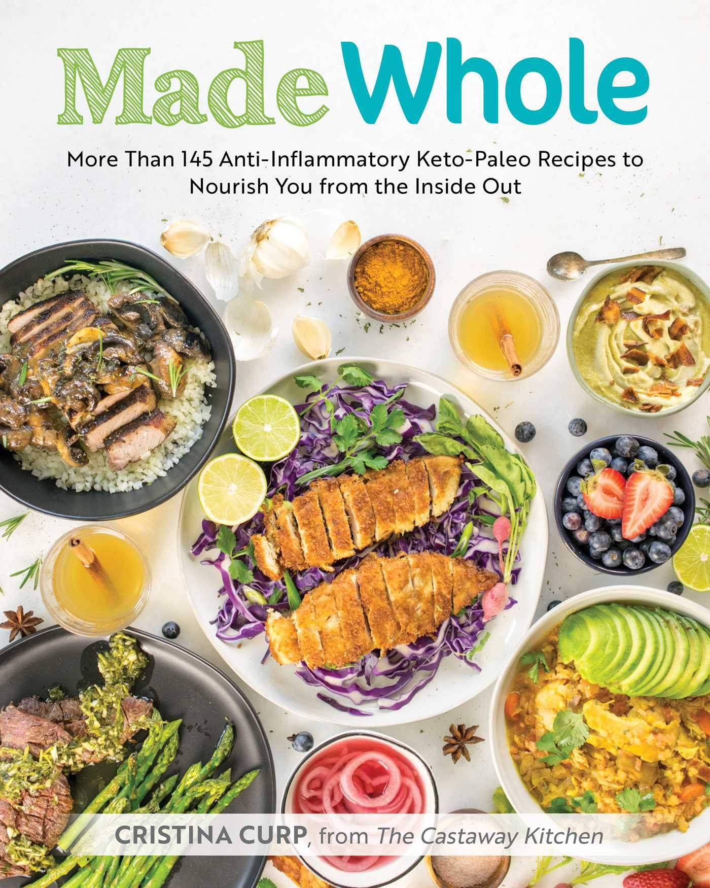 Made whole more than 145 anti lnflammatory keto paleo recipes to made whole more than 145 anti lnflammatory keto paleo recipes to nourish you from the inside out cristina curp 9781628602944 amazon books forumfinder Images