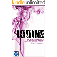 IODINE: The Secret To Your Body's Ultimate Health, Hormone Regulation, Endocrine System, Vitality & Well Being