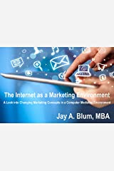 The Internet as a Marketing Environment: A Look into Changing Marketing Concepts in a Computer Mediated Environment Kindle Edition