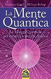 La Mente Quantica: Cambia la tua realtà: 3 leggi quantiche, ingegneria neurolinguistica e Focus Universale