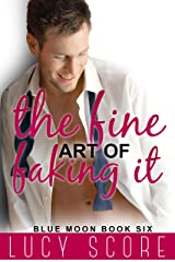 The Fine Art of Faking It: A Small Town Love Story (Blue Moon Book 6) Kindle Edition