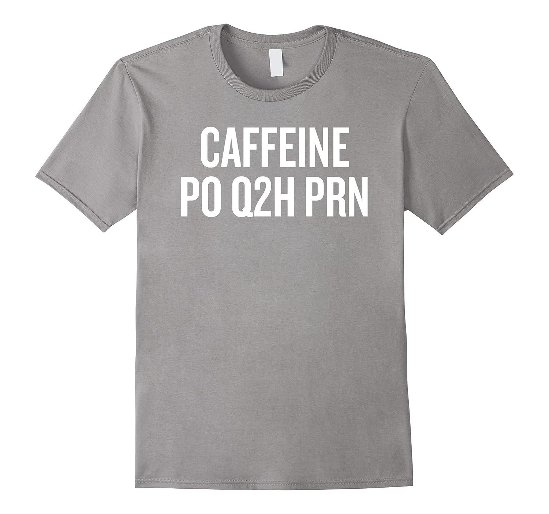 Caffeine Take every 2 hour as needed T-shirt Nurse Shirt-FL