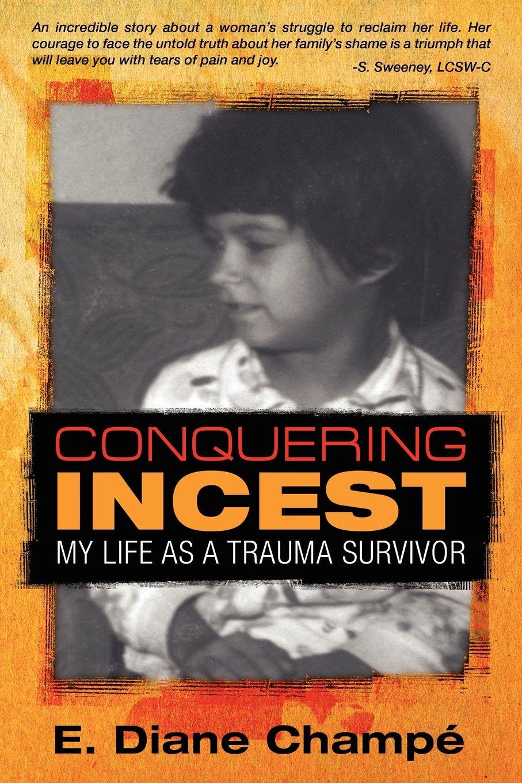 Read Online CONQUERING INCEST: My Life as a Trauma Survivor pdf epub