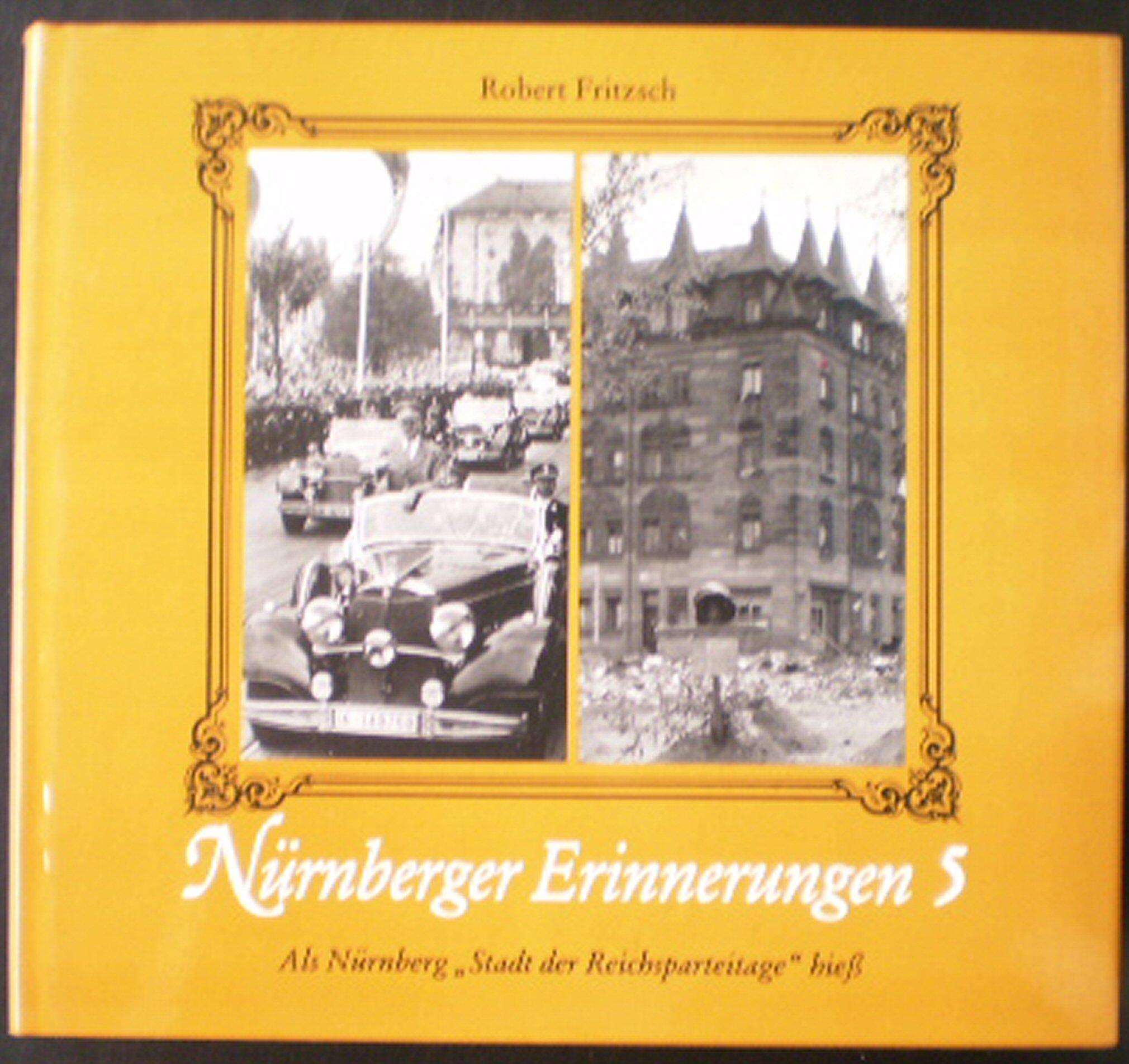 Nürnberger Erinnerungen, Bd.5, Als Nürnberg 'Stadt der Reichsparteitage' hieß