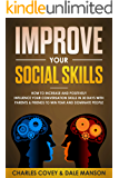 Improve Your Social Skills: How To Increase and Positively Influence Your Conversation Skills in 30 Days With Parents & Friends To Win Fear and Dominate People (English Edition)