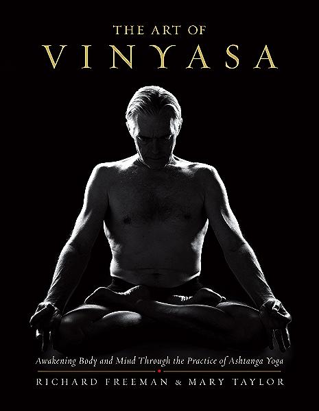 Amazon Com The Art Of Vinyasa Awakening Body And Mind Through The Practice Of Ashtanga Yoga Ebook Freeman Richard Taylor Mary Kindle Store