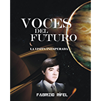 VOCES DEL FUTURO: LA VISITA INESPERADA (Spanish Edition)