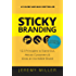 Sticky Branding: 12.5 Principles to Stand Out, Attract Customers, and Grow an Incredible Brand