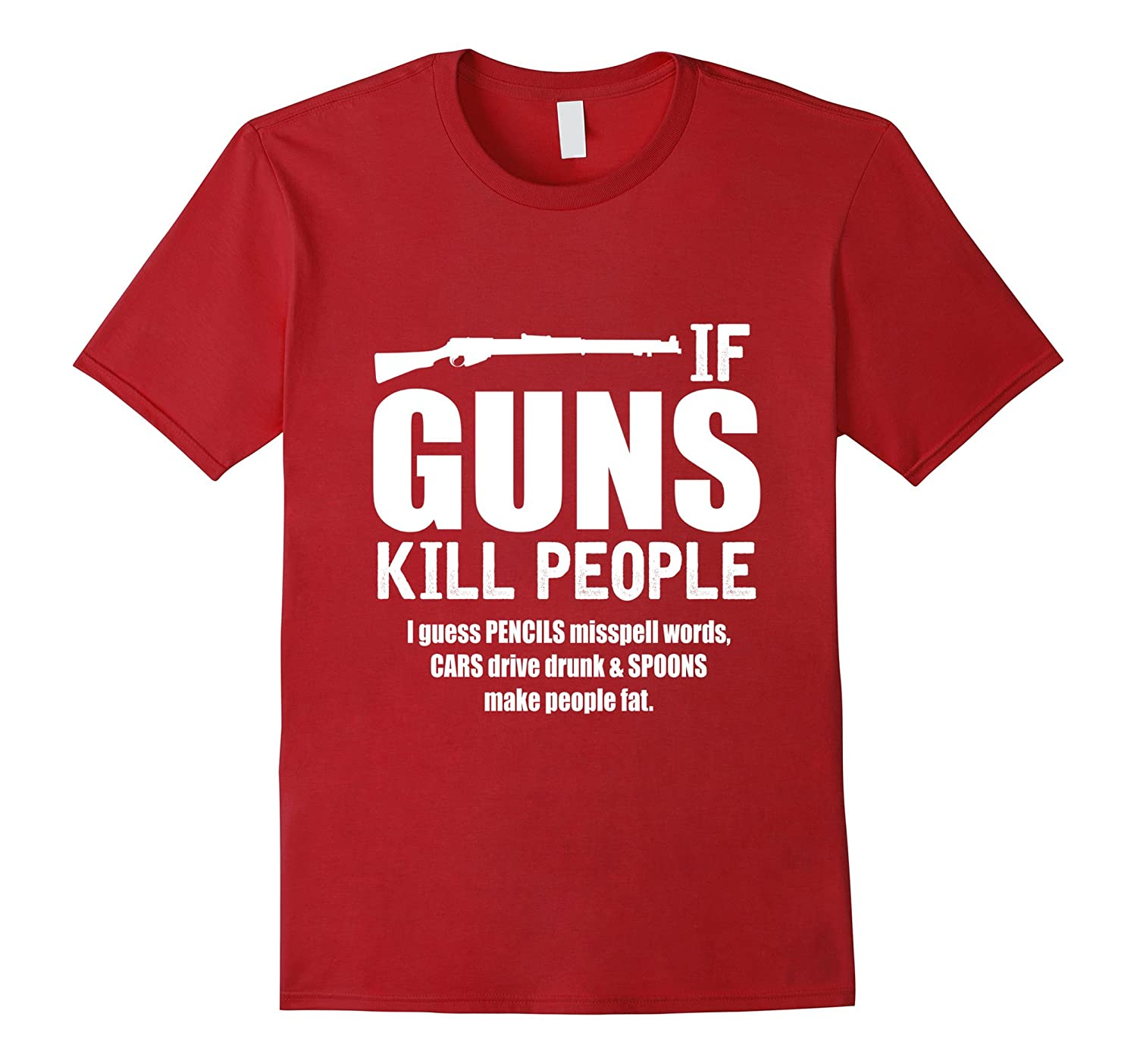 5b719a375 If Guns Kill People Cars Drive Drunk T-Shirt Funny Gun Tee-CL – Colamaga