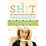 The Sh!t No One Tells You About Pregnancy: A Guide to Surviving Pregnancy, Childbirth, and Beyond