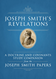 Joseph Smith's Revelations:  A Doctrine and Covenants Study Companion from the Joseph Smith Papers