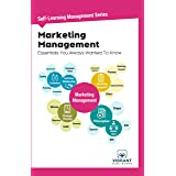 Marketing Management Essentials You Always Wanted To Know (Self-Learning Management Series Book 7)
