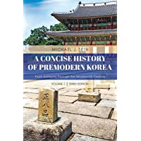 A Concise History of Premodern Korea - Volume 1, Third Edition: From Antiquity through the Nineteenth Century, Volume 1…