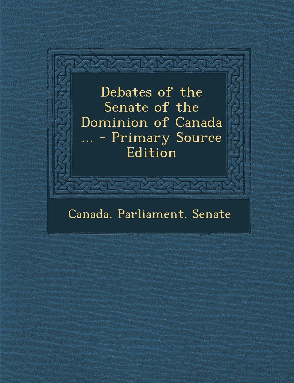 Debates of the Senate of the Dominion of Canada ... - Primary Source Edition (Multilingual Edition) PDF