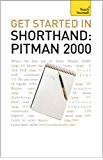 Get Started In Shorthand: Pitman 2000: Master the basics of shorthand: a beginner's introduction to Pitman 2000 (Teach Yourself)