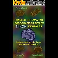 Manejo de cámaras fotográficas reflex NIKON digitales: Incluye ópticas, flashes y resto de accesorios (Colección Fotográfia Digital)