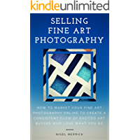 Selling Fine Art Photography: How To Market Your Fine Art Photography Online To Create A Consistent Flow Of Excited Art… book cover